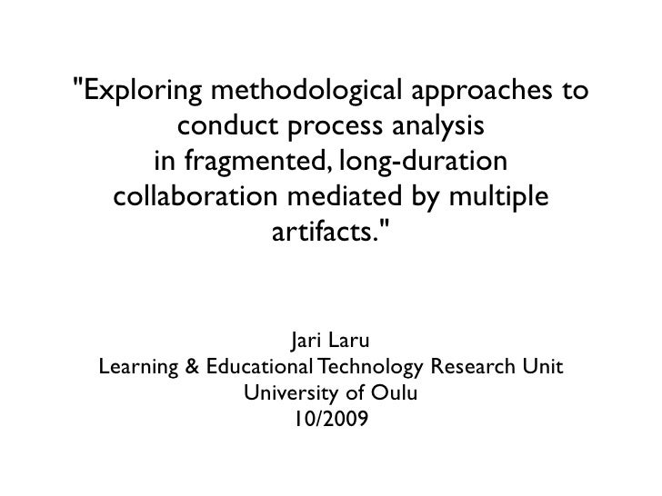 """Exploring methodological approaches to         conduct process analysis       in fragmented, long-duration    collaborati..."