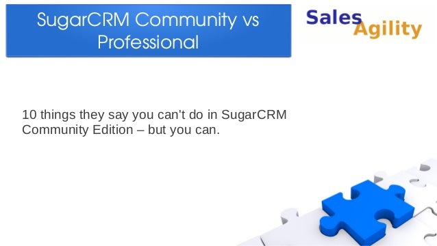 SugarCRM Community vs         Professional10 things they say you cant do in SugarCRMCommunity Edition – but you can.