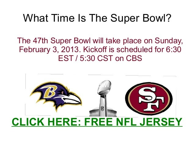 What Time Is The Super Bowl?The 47th Super Bowl will take place on Sunday,February 3, 2013. Kickoff is scheduled for 6:30 ...