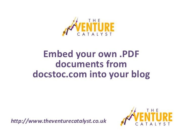 Embed your own .PDF            documents from       docstoc.com into your bloghttp://www.theventurecatalyst.co.uk