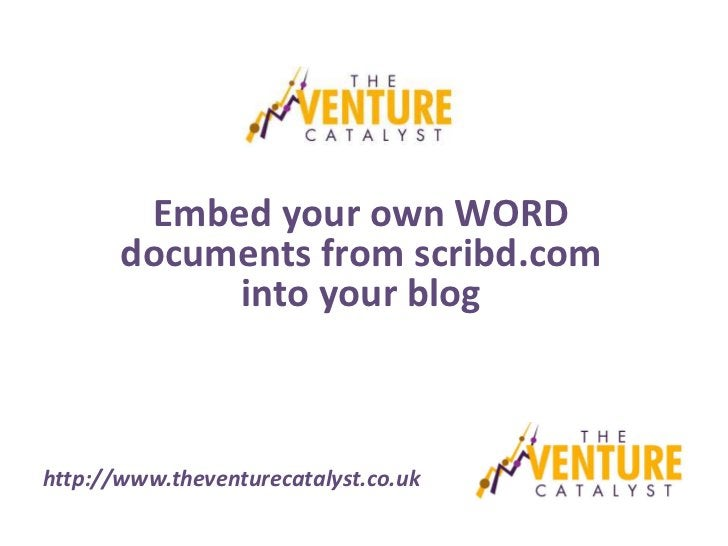 Embed your own WORD       documents from scribd.com            into your bloghttp://www.theventurecatalyst.co.uk