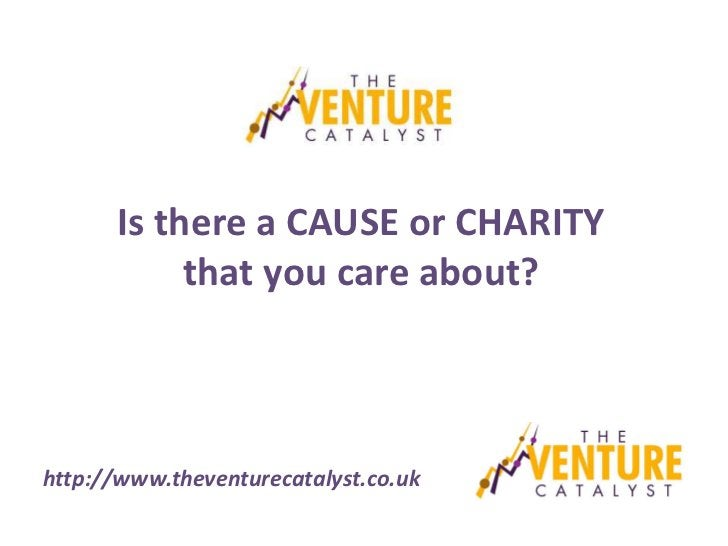 Is there a CAUSE or CHARITY           that you care about?http://www.theventurecatalyst.co.uk