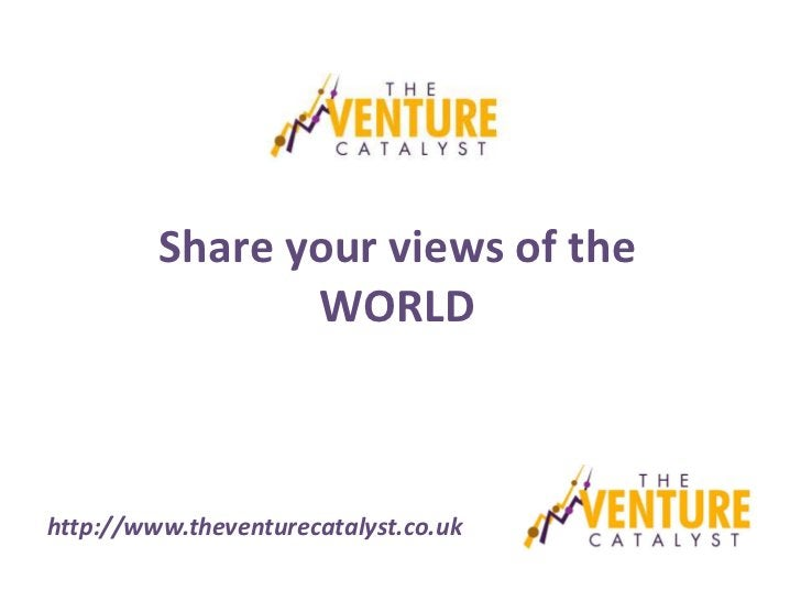 Share your views of the                WORLDhttp://www.theventurecatalyst.co.uk
