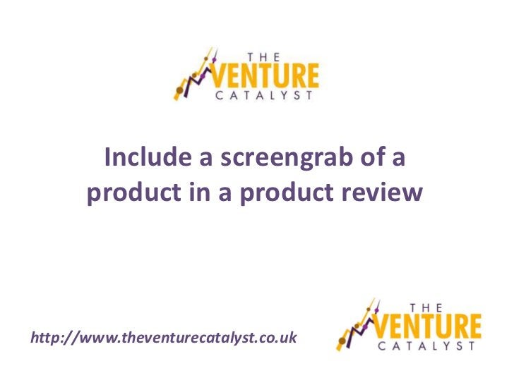 Include a screengrab of a       product in a product reviewhttp://www.theventurecatalyst.co.uk