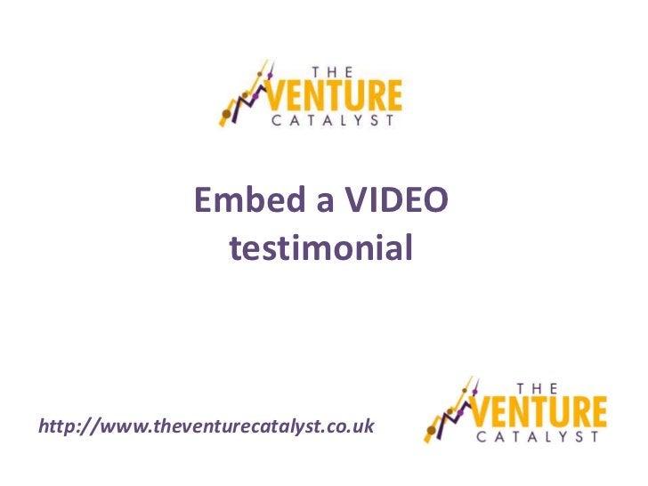 Embed a VIDEO                 testimonialhttp://www.theventurecatalyst.co.uk
