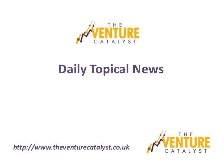 Daily Topical Newshttp://www.theventurecatalyst.co.uk