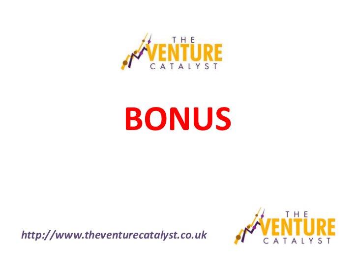 BONUShttp://www.theventurecatalyst.co.uk