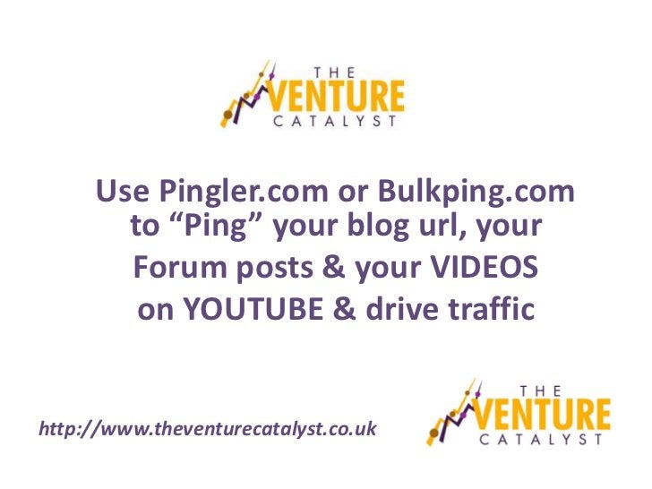 """Use Pingler.com or Bulkping.com       to """"Ping"""" your blog url, your       Forum posts & your VIDEOS        on YOUTUBE & dr..."""