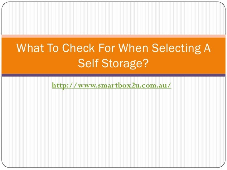 What To Check For When Selecting A          Self Storage?      http://www.smartbox2u.com.au/