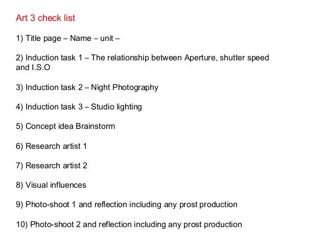 Art 3 check list 1) Title page – Name – unit – 2) Induction task 1 – The relationship between Aperture, shutter speed and ...