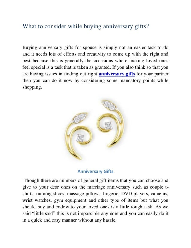 What to consider while buying anniversary gifts?  Buying anniversary gifts for spouse is simply not an easier task to do a...
