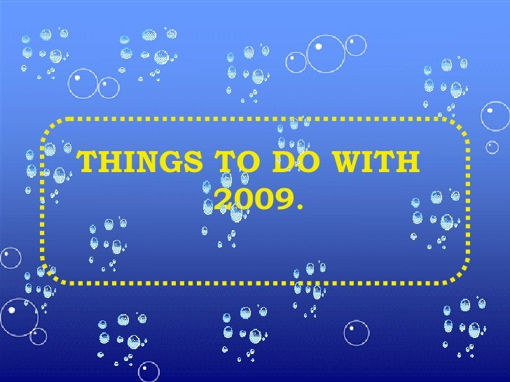 THINGS TO DO WITH  2009 .
