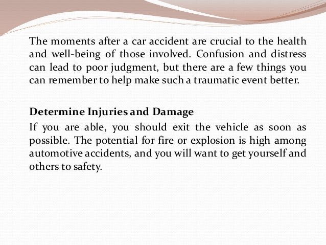 The moments after a car accident are crucial to the health and well-being of those involved. Confusion and distress can le...
