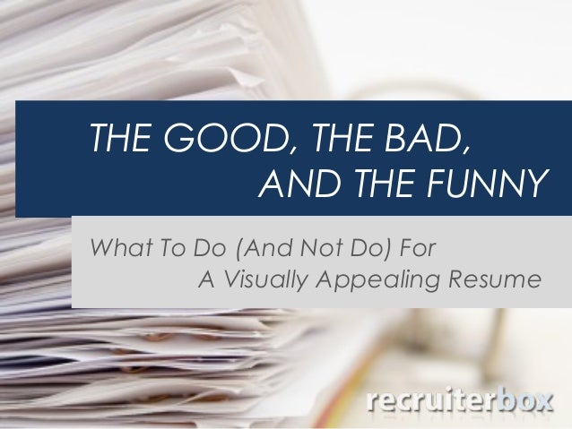 ... Visually Appealing Resume. THE GOOD, THE BAD, AND THE FUNNY What To Do  (And Not Do ...  Visually Appealing Resume