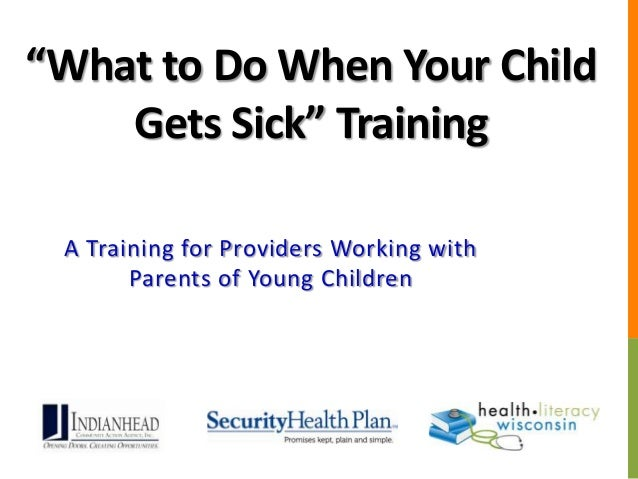 """""""What to Do When Your Child Gets Sick"""" Training A Training for Providers Working with Parents of Young Children"""