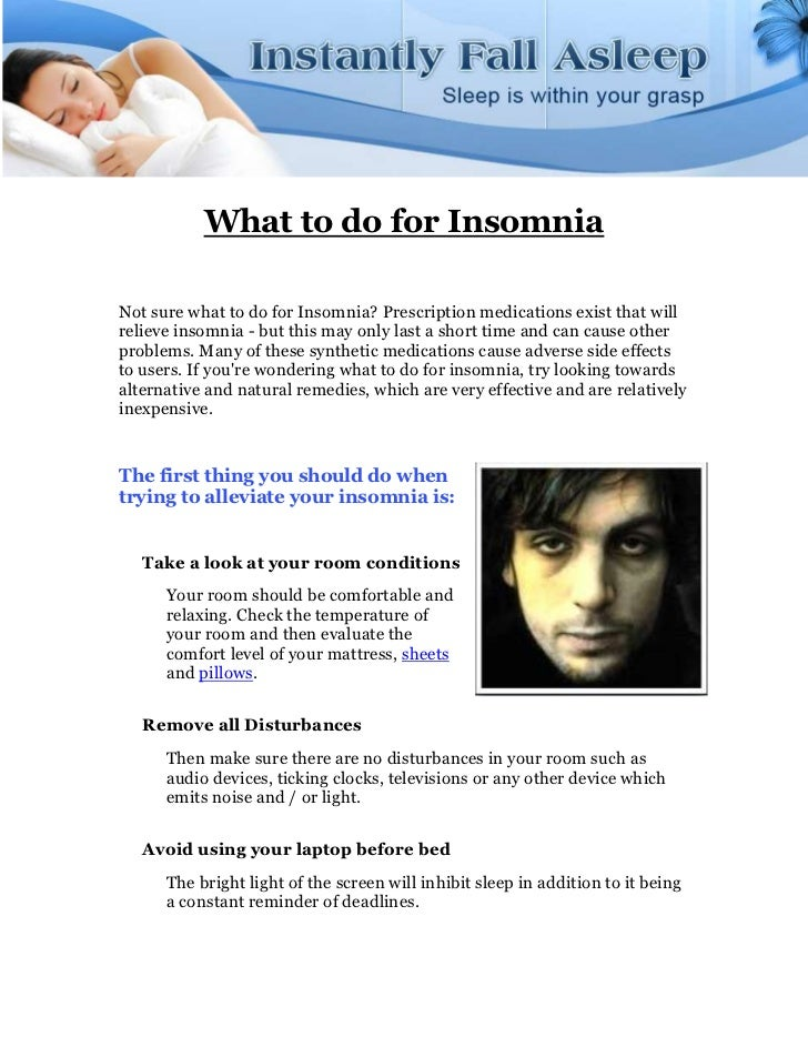 What to do for InsomniaNot sure what to do for Insomnia? Prescription medications exist that willrelieve insomnia - but th...