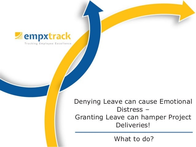 What to do? Denying Leave can cause Emotional Distress – Granting Leave can hamper Project Deliveries!