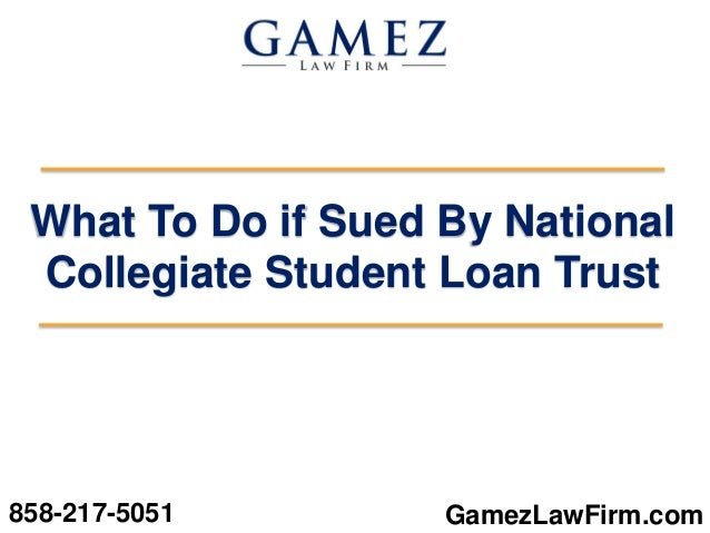 GamezLawFirm.com What To Do if Sued By National Collegiate Student Loan Trust 858-217-5051