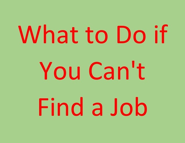 What to Do If You Can't Find a Job