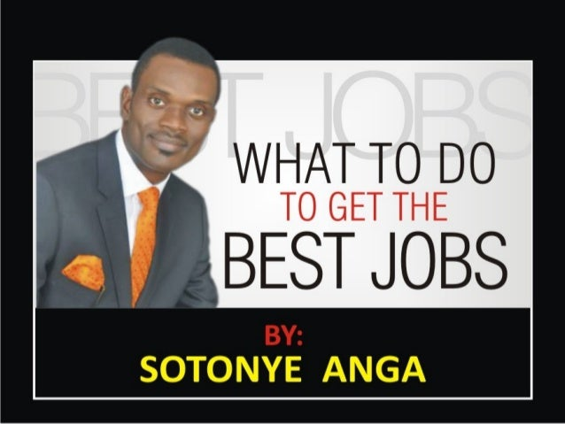 What to do to get the best jobs by sotonye anga ppt