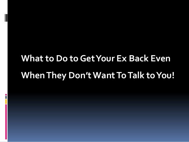 What to Do to Get Your Ex Back Even When They Don't Want To Talk to You!