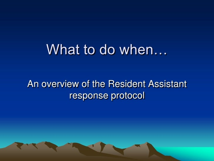 What to do when…<br />An overview of the Resident Assistant response protocol<br />