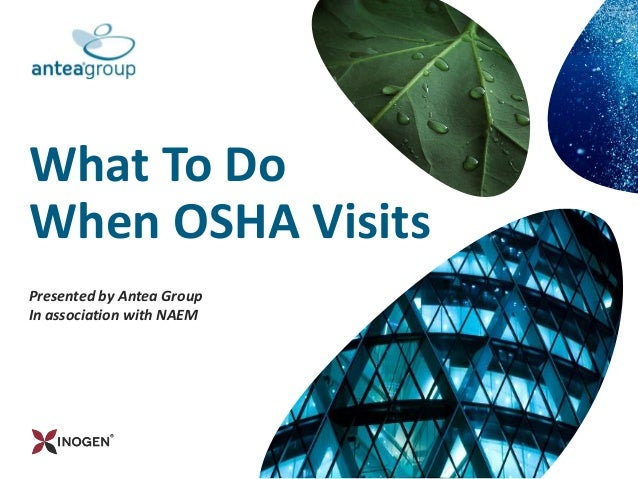 What To Do When OSHA Visits Presented by Antea Group In association with NAEM