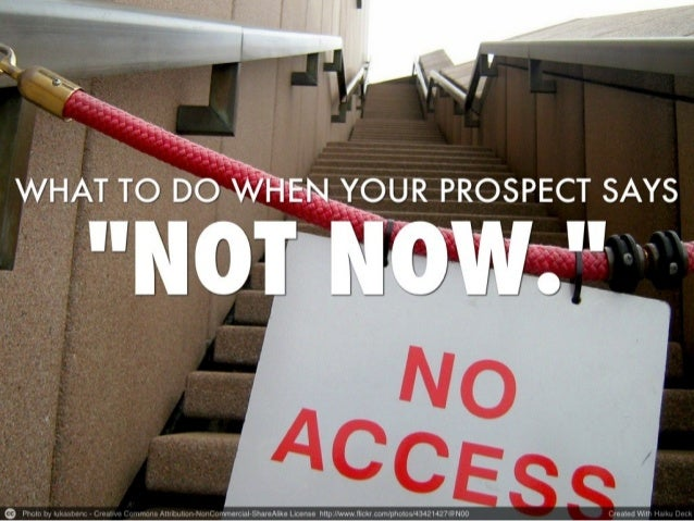 """What to do when your prospect says """"not now."""""""