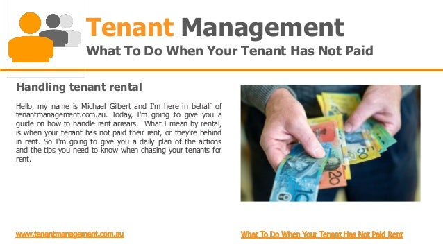 Tenant Management                     What To Do When Your Tenant Has Not PaidHandling tenant rentalHello, my name is Mich...