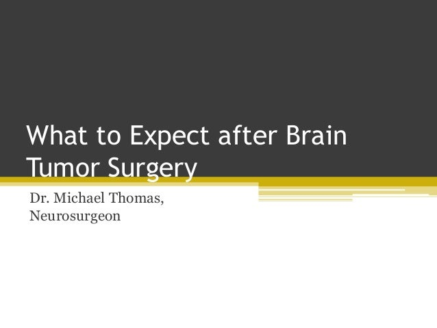 What to Expect after Brain Tumor Surgery Dr. Michael Thomas, Neurosurgeon