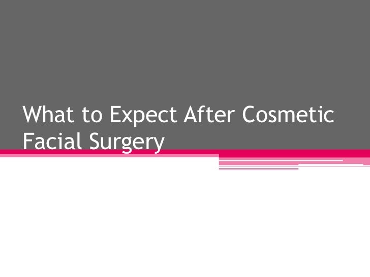 What to Expect After CosmeticFacial Surgery