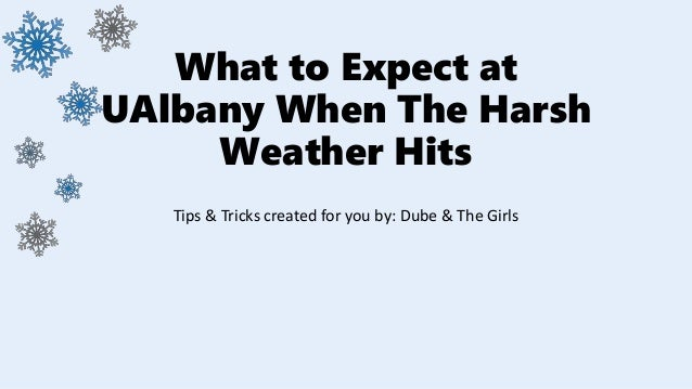 What to Expect at UAlbany When The Harsh Weather Hits Tips & Tricks created for you by: Dube & The Girls