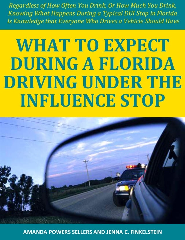Regardless of How Often You Drink, Or How Much You Drink, Knowing What Happens During a Typical DUI Stop in Florida Is Kno...