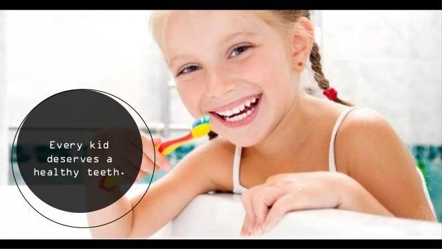 Every kid deserves a healthy teeth.