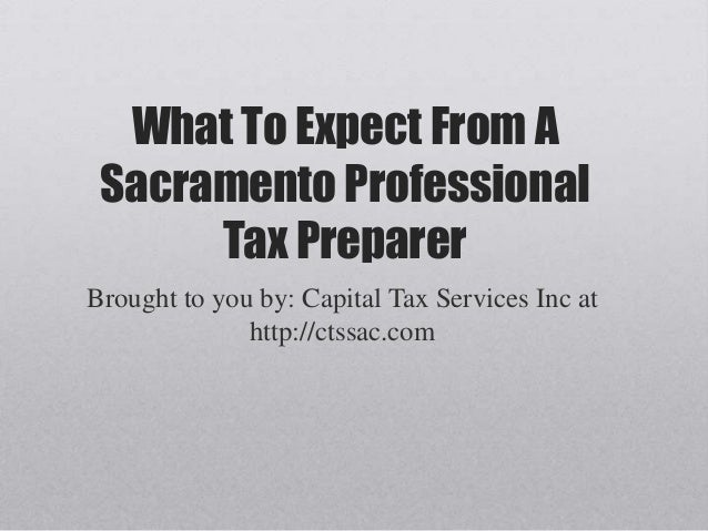 What To Expect From A Sacramento Professional Tax Preparer Brought to you by: Capital Tax Services Inc at http://ctssac.com
