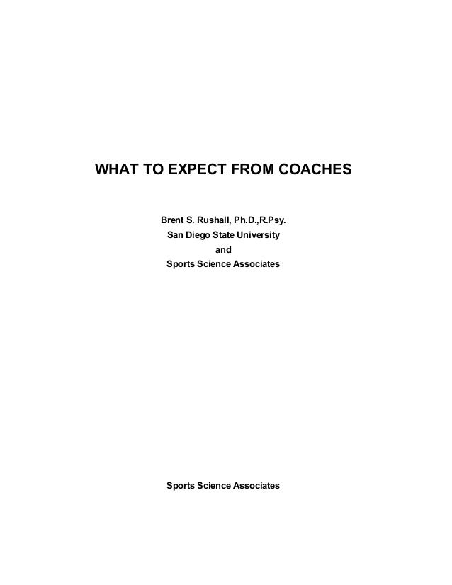 WHAT TO EXPECT FROM COACHES      Brent S. Rushall, Ph.D.,R.Psy.       San Diego State University                   and    ...