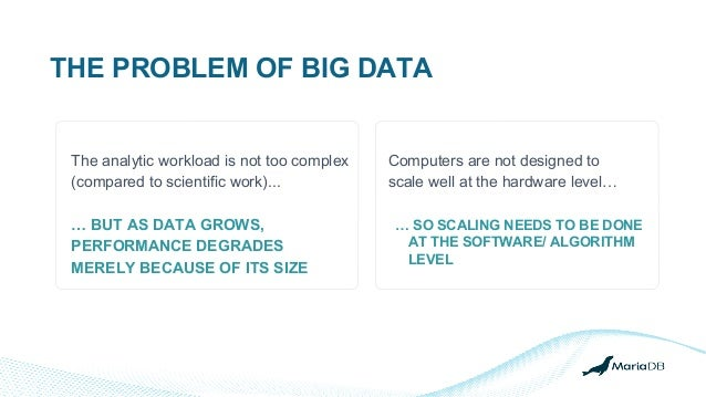 THE PROBLEM OF BIG DATA The analytic workload is not too complex (compared to scientific work)... … BUT AS DATA GROWS, PER...