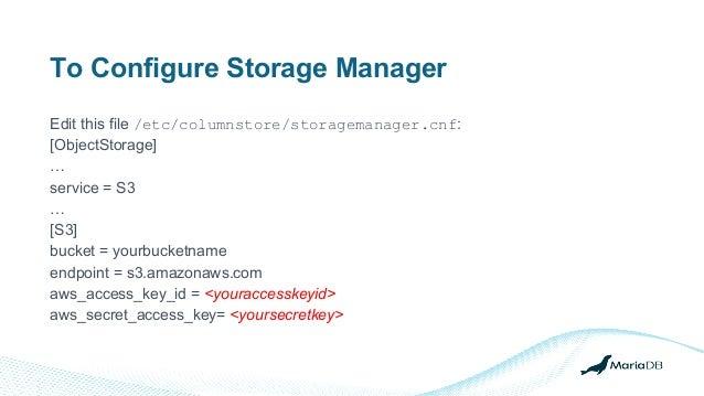 To Configure Storage Manager Edit this file /etc/columnstore/storagemanager.cnf: [ObjectStorage] … service = S3 … [S3] buc...