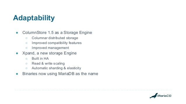 Adaptability ● ColumnStore 1.5 as a Storage Engine ○ Columnar distributed storage ○ Improved compatibility features ○ Impr...