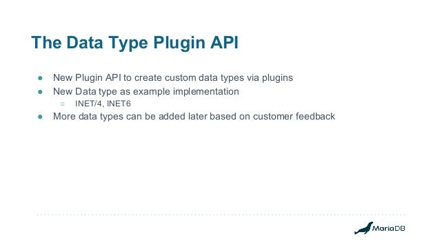 The Data Type Plugin API ● New Plugin API to create custom data types via plugins ● New Data type as example implementatio...