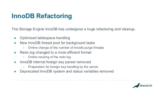 InnoDB Refactoring The Storage Engine InnoDB has undergone a huge refactoring and cleanup. ● Optimized tablespace handling...