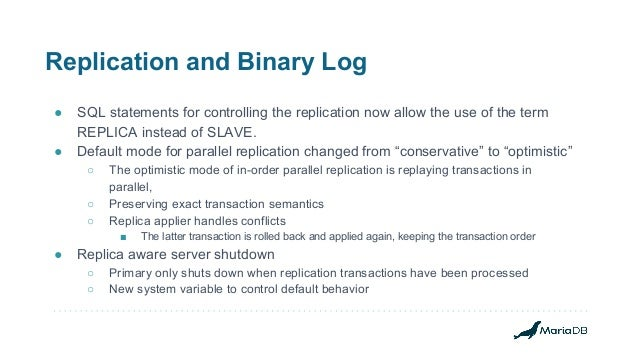 Replication and Binary Log ● SQL statements for controlling the replication now allow the use of the term REPLICA instead ...