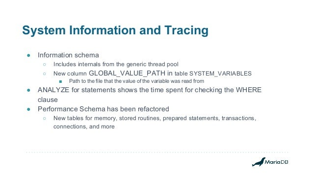 System Information and Tracing ● Information schema ○ Includes internals from the generic thread pool ○ New column GLOBAL_...