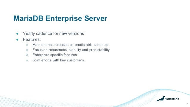 MariaDB Enterprise Server 9 ● Yearly cadence for new versions ● Features: ○ Maintenance releases on predictable schedule ○...