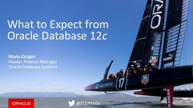 Copyright © 2014, Oracle and/or its affiliates. All rights reserved. | What to Expect from Oracle Database 12c Maria Colga...