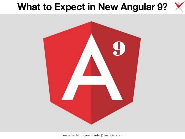 www.techtic.com | info@techtic.com What to Expect in New Angular 9? 9