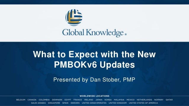 What to Expect with the New PMBOKv6 Updates Presented by Dan Stober, PMP
