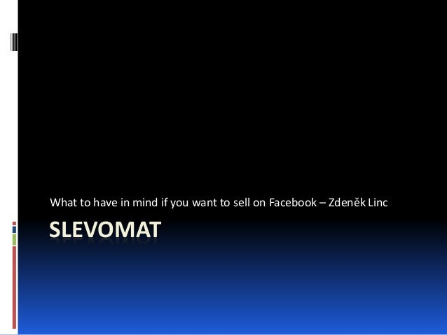 SLEVOMAT What to have in mind if you want to sell on Facebook – Zdeněk Linc