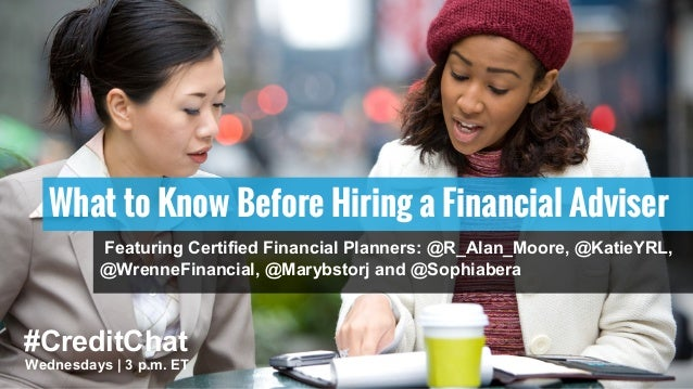#CreditChat Wednesdays | 3 p.m. ET What to Know Before Hiring a Financial Adviser Featuring Certified Financial Planners: ...