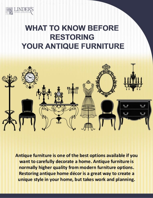 Antique furniture is one of the best options available if you want to carefully decorate a home. Antique furniture is norm...